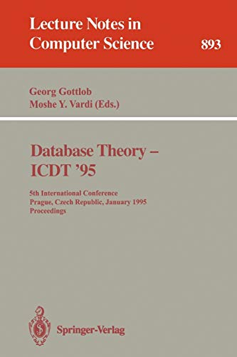 9783540589075: Database Theory - ICDT '95: 5th International Conference, Prague, Czech Republic, January 11 - 13, 1995. Proceedings (Lecture Notes in Computer Science (893))
