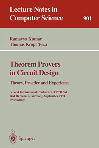 9783540590477: Theorem Provers in Circuit Design: Theory, Practice and Experience: Second International Conference, TPCD '94, Bad Herrenalb, Germany, September ... (Lecture Notes in Computer Science)