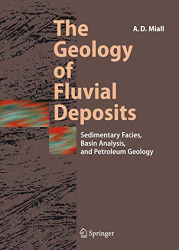 The Geology of Fluvial Deposits: Sedimentary Facies, Basin Analysis, and Petroleum Geology: Andrew ...
