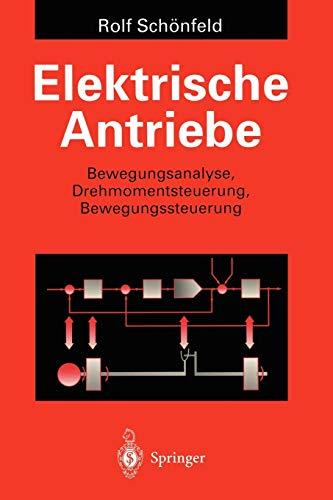9783540592136: Elektrische Antriebe: Bewegungsanalyse, Drehmomentsteuerung, Bewegungssteuerung