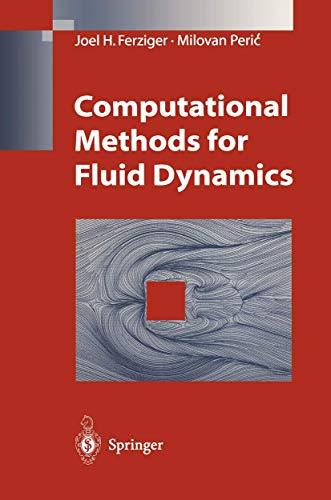 Computational Methods for Fluid Dynamics: Joel H. Ferziger;