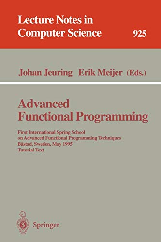 9783540594512: Advanced Functional Programming: First International Spring School on Advanced Functional Programming Techniques, Bastad, Sweden, May 24 - 30, 1995. Tutorial Text (Lecture Notes in Computer Science)