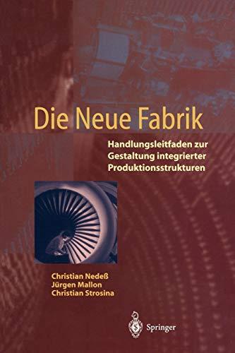 9783540594932: Die Neue Fabrik: Handlungsleitfaden zur Gestaltung integrierter Produktionssysteme