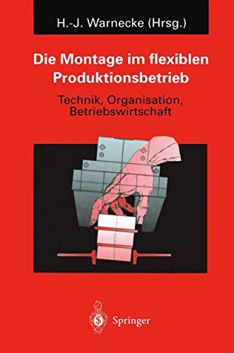 9783540602316: Die Montage Im Flexiblen Produktionsbetrieb: Technik, Organisation, Betriebswirtschaft