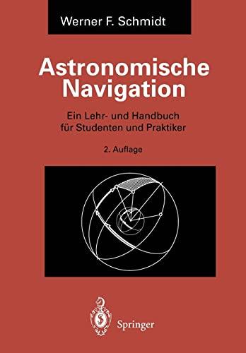 9783540603375: Astronomische Navigation: Ein Lehr- und Handbuch f�r Studenten und Praktiker