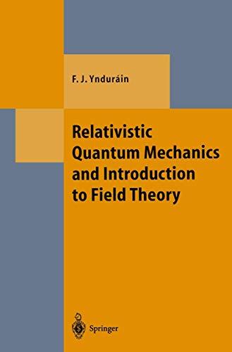 Relativistic Quantum Mechanics and Introduction to Field: Yndurain, Francisco J.