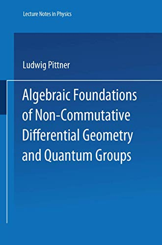9783540605874: Algebraic Foundations of Non-Commutative Differential Geometry and Quantum Groups (Lecture Notes in Physics Monographs)