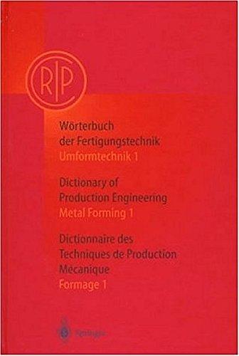 W?rterbuch der Fertigungstechnik. Dictionary of Production Engineering. Dictionnaire des Techniques...