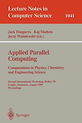 9783540609025: Applied Parallel Computing. Computations in Physics, Chemistry and Engineering Science: Second International Workshop, PARA '95, Lyngby, Denmark, ... (Lecture Notes in Computer Science)