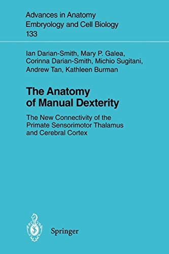 9783540611110: The Anatomy of Manual Dexterity: New Connectivity of the Primate Sensorimotor Thalamus and Cerebral Cortex (Advances in Anatomy, Embryology and Cell Biology)