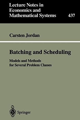 9783540611141: Batching and Scheduling: Models and Methods for Several Problem Classes (Lecture Notes in Economics and Mathematical Systems)