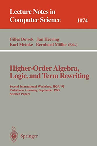 9783540612544: Higher-Order Algebra, Logic, and Term Rewriting: Second International Workshop, HOA '95, Paderborn, Germany, September 1995. Selected Papers (Lecture Notes in Computer Science)