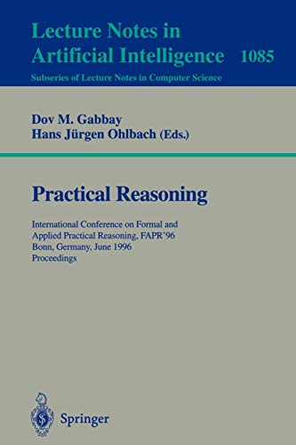 9783540613138: Practical Reasoning: International Conference on Formal and Applied Practical Reasoning, FAPR'96, Bonn, Germany, June (3-7), 1996. Proceedings. ... / Lecture Notes in Artificial Intelligence)