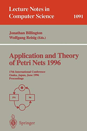 Application and Theory of Petri Nets 1996: 17th International Conference, Osaka, Japan, June 24-28, 1996. Proceedings (Lecture Notes in Computer Science) - Jonathan Billington, Wolfgang Reisig