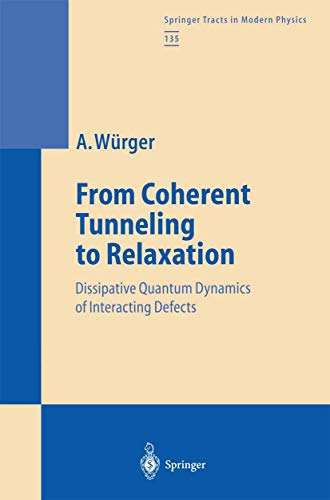 9783540614241: From Coherent Tunneling to Relaxation: Dissipative Quantum Dynamics of Interacting Defects (Springer Tracts in Modern Physics)