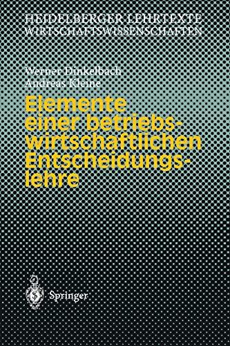 Elemente Einer Betriebswirtschaftlichen Entscheidungslehre - Dinkelbach, Werner; Kleine, Andreas; Dinkelbach, Werner; Kleine, Andreas