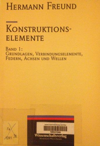 9783540622987: Konstuktionselemente: Band 1: Grundlagen, Verbindungselemente, Federn, Achsen, Wellen