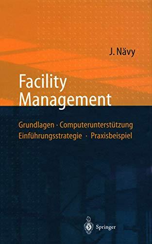 9783540624448: Facility Management: Grundlagen, Computerunterst Tzung, Einf Hrungsstrategie, Praxisbeispiel