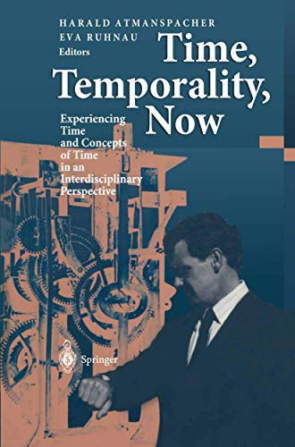 9783540624868: Time, Temporality, Now: Experiencing Time and Concepts of Time in an Interdisciplinary Perspective