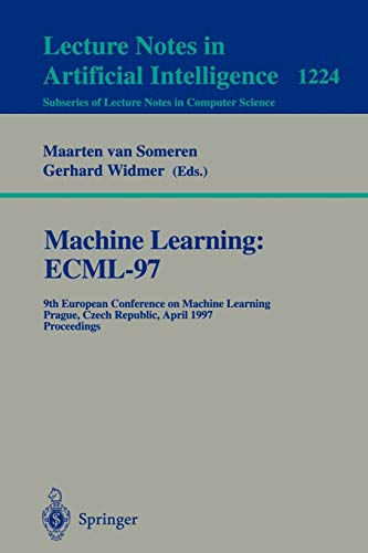 9783540628583: Machine Learning: ECML'97: 9th European Conference on Machine Learning, Prague, Czech Republic, April 23 - 25, 1997, Proceedings (Lecture Notes in Computer Science)