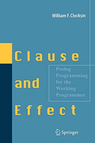 9783540629719: Clause and Effect: Prolog Programming For The Working Programmer