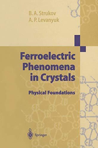 Ferroelectric Phenomena in Crystals: Physical Foundations: Strukov, Boris A.;