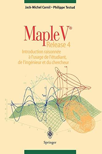 9783540631866: Maple V Release 4 : Introduction raisonnée a l'usage de l'étudiant, de l'ingenieur et du chercheur