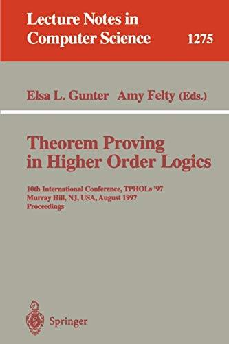 9783540633792: Theorem Proving in Higher Order Logics: 10th International Conference, TPHOLs'97, Murray Hill, NJ, USA, August 19-22, 1997, Proceedings (Lecture Notes in Computer Science)