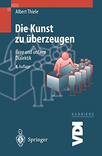 9783540636939: Die Kunst Zu Berzeugen: Faire Und Unfaire Dialektik (VDI-Buch / VDI-Karriere) (German Edition)