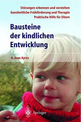 Bausteine der kindlichen Entwicklung: Die Bedeutung der: A.Jean Ayres