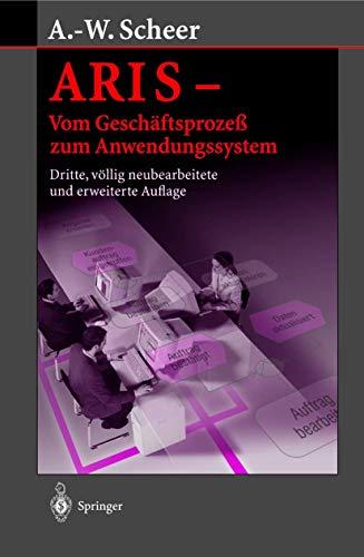 9783540638353: Aris - Vom Geschaftsproze Zum Anwendungssystem (3., V Llig Neubearb. U. Erw. A) (English and German Edition)