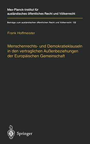9783540642695: Menschenrechts- Und Demokratieklauseln in Den Vertraglichen Aussenbeziehungen Der Europaischen Gemeinschaft (Beitr�ge zum ausl�ndischen �ffentlichen Recht und V�lkerrecht)
