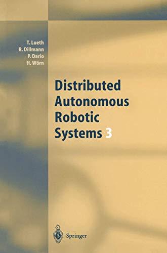 Distributed Autonomous Robotic Systems 3: Dillmann R., T. Luth, P. Dario, H. Worn