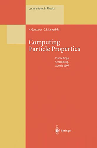 9783540646341: Computing Particle Properties: Proceedings of the 36. Internationale Universitätswochen für Kern- und Teilchenphysik, Schladming, Austria, March 1-8, ... March 1-8, 1997 (Lecture Notes in Physics)