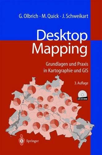 Desktop Mapping: Grundlagen und Praxis in Kartographie und GIS (German Edition) (3540648909) by Gerold Olbrich; Michael Quick; Jürgen Schweikart
