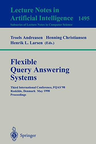 9783540650829: Flexible Query Answering Systems: Third International Conference, FQAS'98, Roskilde, Denmark, May 13-15, 1998, Proceedings (Lecture Notes in Computer Science)