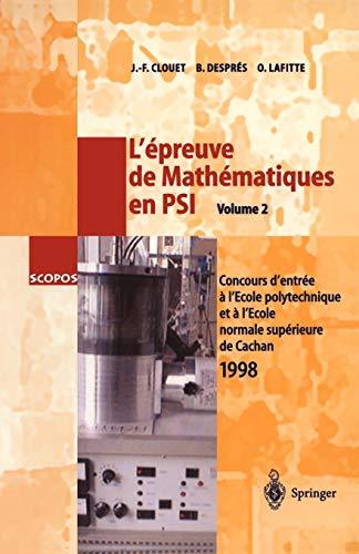 9783540656753: L'épreuve de Mathématiques en PSI, Volume 2: Concours d'entrée a l'École polytechnique et a l'École normale supérieure de Cachan 1998 (SCOPOS) (French Edition)