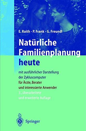 9783540657446: Natürliche Familienplanung heute: Mit ausführlicher Darstellung der Zykluscomputer für Ärzte, Berater und interessierte Anwender (German Edition)