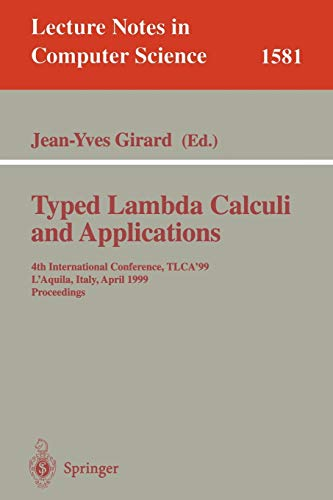 9783540657637: Typed Lambda Calculi and Applications: 4th International Conference, TLCA'99, L'Aquila, Italy, April 7-9, 1999, Proceedings (Lecture Notes in Computer Science)