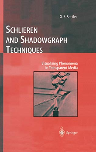 Schlieren and Shadowgraph Techniques: Visualizing Phenomena in: Settles, G. S.