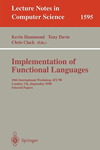9783540662297: Implementation of Functional Languages: 10th International Workshop, IFL'98, London, UK, September 9-11, 1998, Selected Papers (Lecture Notes in Computer Science)