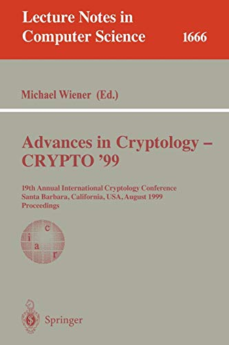 9783540663478: Advances in Cryptology - CRYPTO '99: 19th Annual International Cryptology Conference, Santa Barbara, California, USA, August 15-19, 1999 Proceedings (Lecture Notes in Computer Science)