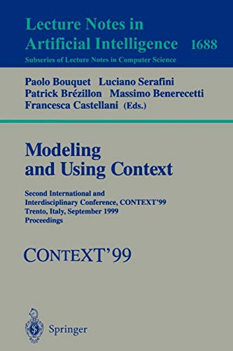 9783540664321: Modeling and Using Context: Second International and Interdisciplinary Conference, CONTEXT'99, Trento, Italy, September 9-11, 1999, Proceedings (Lecture Notes in Computer Science)