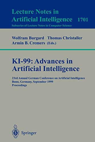 9783540664956: KI-99: Advances in Artificial Intelligence: 23rd Annual German Conference on Artificial Intelligence, Bonn, Germany, September 13-15, 1999 Proceedings (Lecture Notes in Computer Science)