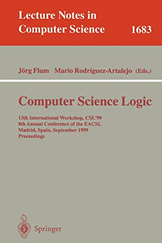 9783540665366: Computer Science Logic: 13th International Workshop, CSL'99, 8th Annual Conference of the EACSL, Madrid, Spain, September 20-25, 1999, Proceedings (Lecture Notes in Computer Science)
