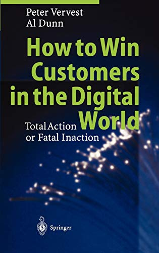 9783540665755: How to Win Customers in the Digital World: Total Action or Fatal Inaction