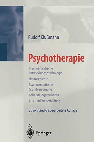 9783540665861: Psychotherapie: Psychoanalytische Entwicklungspsychologie Neurosenlehre Psychosomatische Grundversorgung Behandlungsverfahren Aus- und Weiterbildung