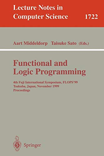 9783540666776: Functional and Logic Programming: 4th Fuji International Symposium, FLOPS'99 Tsukuba, Japan, November 11-13, 1999 Proceedings (Lecture Notes in Computer Science)