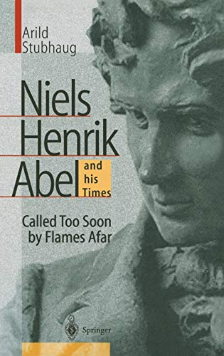 9783540668343: Niels Henrik Abel and His Times: Called Too Soon by Flames Afar