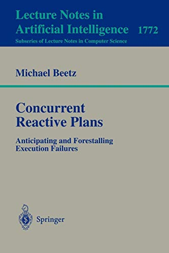 Concurrent Reactive Plans: Anticipating and Forestalling Execution: Michael Beetz